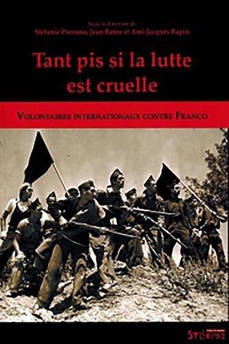 Tant pis si la lutte est cruelle : Volontaires internationaux contre Franco par Jean Batou