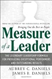 Measure of a Leader: The Legendary Leadership Formula That Inspires Initiative and Builds Commitment in Your Organization (English Edition)