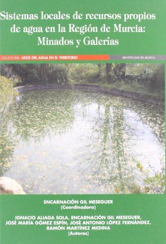 Descargar Libro Sistemas locales de recursos propios de agua en la región de murcia.: MINADOS Y GALERIAS (Serie: Usos de Agua en el Territorio) de Encarnacion Gil Meseguer