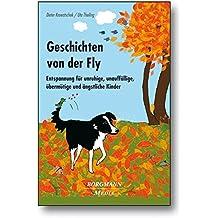 Geschichten von der Fly: Entspannung für unruhige, unauffällige, übermütige und ängstliche Kinder