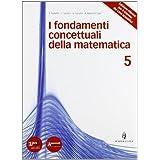 Fondamenti concettuali matematica. Con espansione online. Con DVD. Per i Licei e gli Ist. magistrali: 5