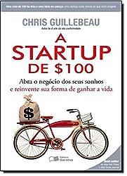 A Startup de $100. Abra o Negocio dos Seus Sonhos e Reinvente Sua Forma de Ganhar a Vida (Em Portuguese do Brasil)