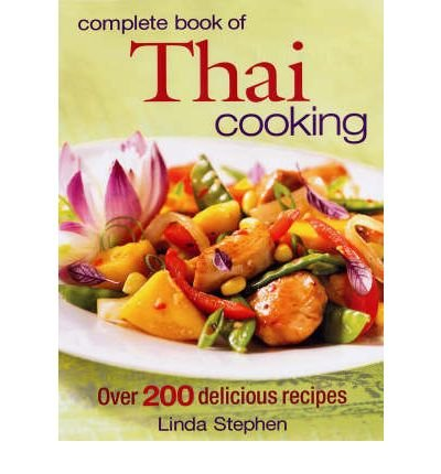 [ COMPLETE BOOK OF THAI COOKING: OVER 200 DELICIOUS RECIPES - ] BY Stephens, Linda ( Author ) [ 2008 ] Paperback (Complete Book Of Thai Cooking)