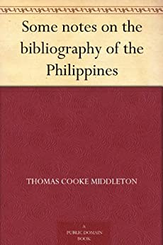 Some notes on the bibliography of the Philippines (English Edition) de [Middleton, Thomas Cooke]
