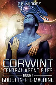 Ghost In The Machine (Corwint Central Agent Files Book 1) by [Kilgore, C.E.]