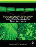 Fluorescence Microscopy: Super-Resolution and other Novel Techniques delivers a comprehensive review of current advances in fluorescence microscopy methods as applied to biological and biomedical science. With contributions selected for clarity, util...
