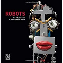 Robots: The 500-Year Quest to Make Machines Human