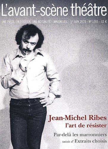 L'Avant-scène théâtre, N° 1265, Juin 2009 : Jean-Michel Ribes, l'art de résister par Olivier Celik, Anne-Claire Boumendil, Collectif