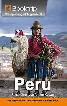 Peru Reiseführer: von Booktrip®: Reiseplanung leicht gemacht – Alle wesentlichen Informationen auf einen Blick