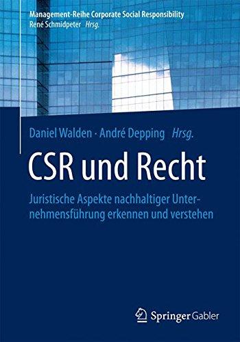 CSR und Recht: Juristische Aspekte nachhaltiger Unternehmensführung erkennen und verstehen (Management-Reihe Corporate Social Responsibility)