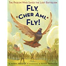 Fly, Cher Ami, Fly!: The Pigeon Who Saved the Lost Battalion