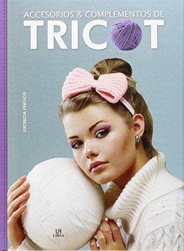 Accesorios & Complementos De Tricot (Crear y Tejer) por Lucrecia Pérsico
