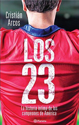 Los 23: La historia íntima de los campeones de América por Cristian Arcos