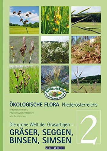Ökologische Flora Niederösterreichs Pflanzenwelt entdecken und bestimmen: Band 2 - Die grüne Welt der Grasartigen - Gräser, Seggen, Binsen, Simsen (Einheimischen Gräser)