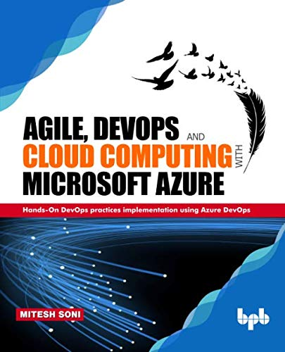 Agile, DevOps and Cloud Computing with Microsoft Azure: Hands-On DevOps practices implementation using Azure DevOps