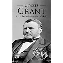 Ulysses S Grant: A Life From Beginning to End (One Hour History US Presidents Book 8) (English Edition)