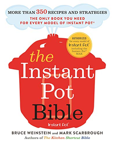 The Instant Pot Bible: More than 350 Recipes and Strategies: The Only Book You Need for Every Model of Instant Pot -