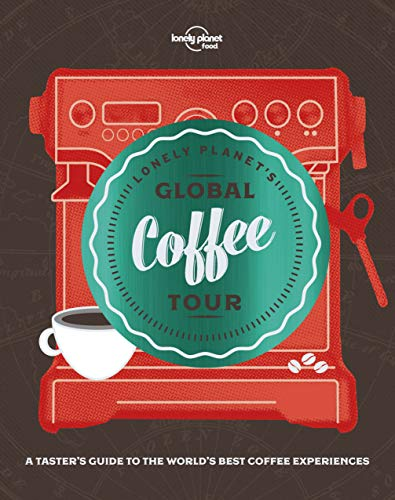 Lonely Planet's Global Coffee Tour - 1ed - Anglais par Planet Lonely