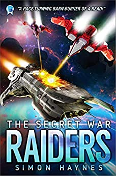 Raiders: An Intergalactic Space Opera Adventure (The Secret War Book 1) (English Edition) van [Haynes, Simon]