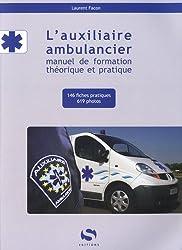 L'auxiliaire ambulancier : Manuel de formation théorique et pratique