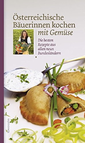 Österreichische Bäuerinnen kochen mit Gemüse. Die besten Rezepte aus allen neun Bundesländern