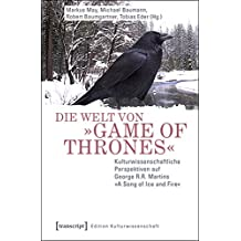 "Die Welt von ""Game of Thrones"": Kulturwissenschaftliche Perspektiven auf George R.R. Martins ""A Song of Ice and Fire"" (Edition Kulturwissenschaft 121)"