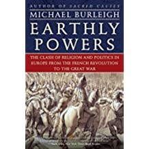 Earthly Powers: The Clash of Religion and Politics in Europe, from the French Revolution to the Great War