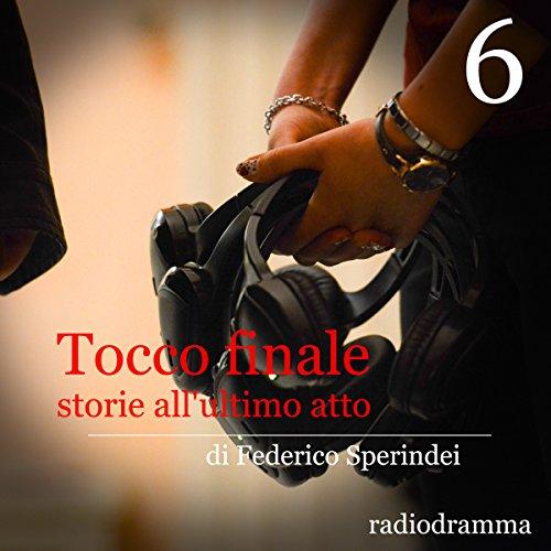 Storie all'ultimo atto (Tocco finale 6)  Audiolibri