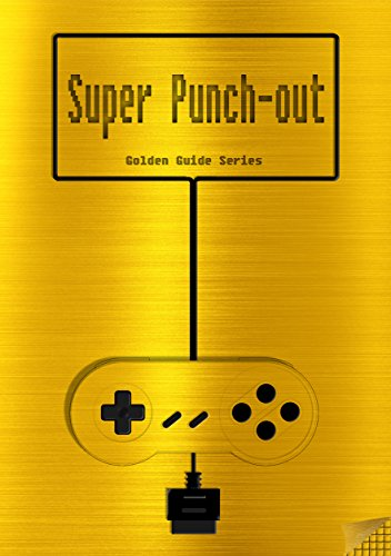 Super Punch-Out!! Golden Guide for Super Nintendo and SNES Classic: includes all fight-infos, videolinks, walkthrough, cheats, tips, strategy and link ... (Golden Guides Book 4) (English Edition)