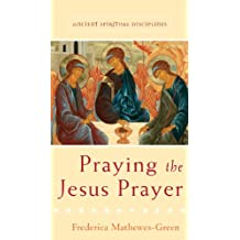 Praying the Jesus Prayer (Ancient Spiritual Disciplines) (English Edition)