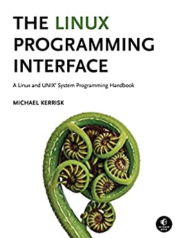 The Linux Programming Interface: A Linux and UNIX System Programming Handbook by [Kerrisk, Michael]