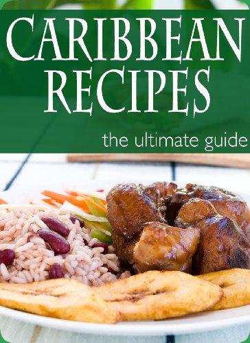 Caribbean Recipes - The Ultimate Recipe Guide (English Edition)