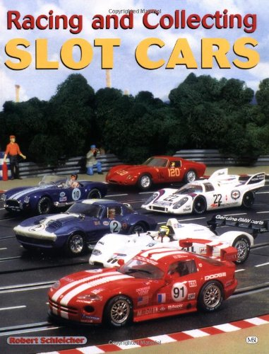 Racing and Collecting Slot Cars por Robert Schleicher