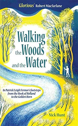 [(Walking the Woods and the Water : In the Footsteps of Patrick Leigh Fermor from the Hook of Holland to the Golden Horn)] [By (author) Nick Hunt] published on (March, 2014)