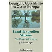Deutsche Geschichte im Osten Europas: Land der großen Ströme. Von Polen nach Litauen
