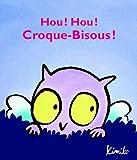 Hou ! Hou ! Croque-Bisous !