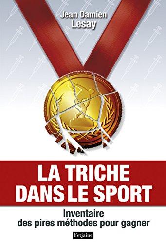 La triche dans le sport : Inventaire des pires méthodes pour gagner par Jean-Damien Lesay