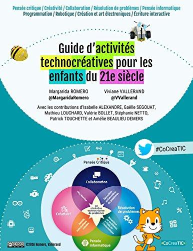 Guide d'activités technocréatives pour les enfants du 21e siècle: Programmation / Robotique / Création et art électroniques / Écriture interactive par Margarida ROMERO
