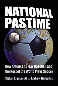 National Pastime: How Americans Play Baseball and the Rest of the World Plays Soccer par [Szymanski, Stefan, Zimbalist, Andrew]