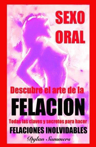 Descargar Libro SEXO ORAL: descubre el arte de la FELACION: Ningun hombre podra resistirse. Todas las claves y secretos para hacer FELACIONES INOLVIDABLES: Volume 2 ... el arte del sexo, la sensualidad y la pasin) de Dylan Summers