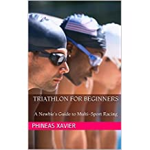 Triathlon for Beginners: A Newbie's Guide to Multi-Sport Racing (English Edition)