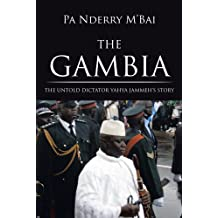 THE GAMBIA: THE UNTOLD DICTATOR YAHYA JAMMEH'S STORY (English Edition)