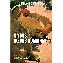 Ô vous, sœurs humaines: Récits des féminités (French Edition)