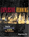 Explosive Running: Using the Science of Kinesiology to Improve Your Performance