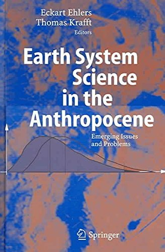 [(Earth System Science in the Anthropocene : Emerging Issues and Problems)] [Edited by Eckart Ehlers ] published on (February, 2006)
