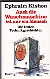 Auch die Waschmaschine ist nur ein Mensch : d. besten Technikgeschichten. Sonderdruck für bauknecht . Mit Zeichn. von Rudolf Angerer.
