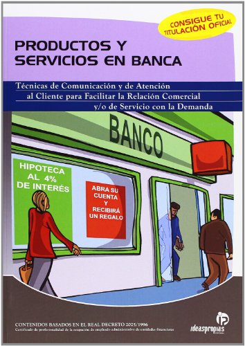 Productos y servicios en banca: Técnicas de comunicación y de atención al cliente para facilitar la relación comercial o de servicio con la demanda (Administración y gestión)