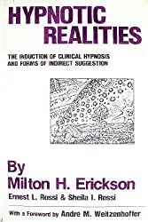 Hypnotic Realities: The Induction of Clinical Hypnosis and Forms of Indirect Suggestion by Milton H. Erickson (1976-06-23)