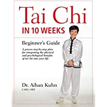 Tai Chi In 10 Weeks: A Beginner's Guide (English Edition)