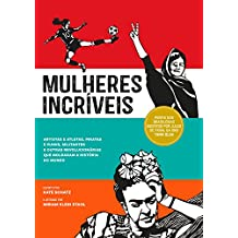 Mulheres incríveis: Artistas e atletas, piratas e punks, militantes e outras revolucionárias que moldaram a história do mundo